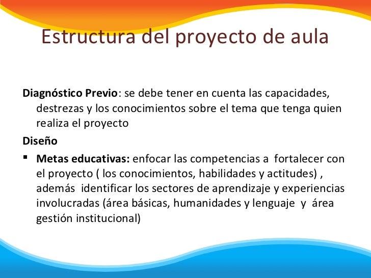 Estructura del proyecto de aulaDiagnóstico Previo: se debe tener en cuenta las capacidades,   destrezas y los conocimiento...
