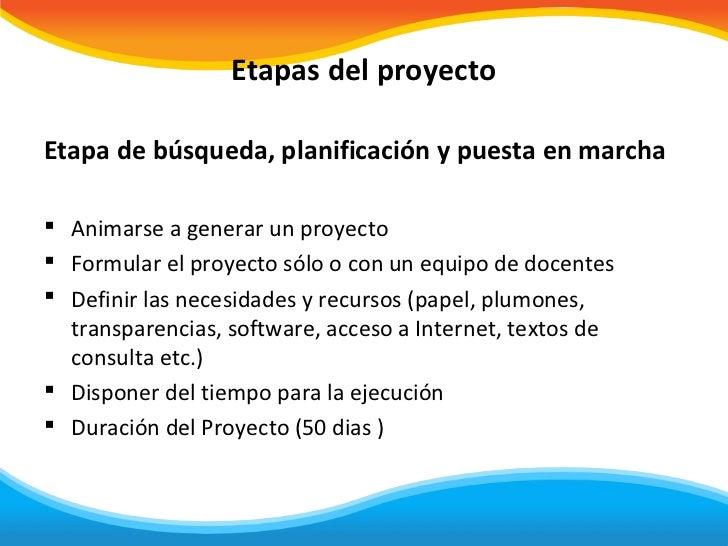 Etapas del proyectoEtapa de búsqueda, planificación y puesta en marcha Animarse a generar un proyecto Formular el proyec...
