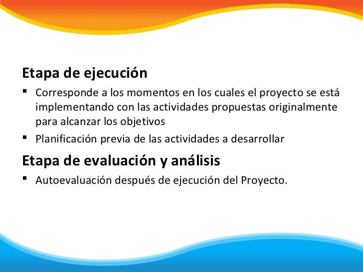 Etapa de ejecución Corresponde a los momentos en los cuales el proyecto se está  implementando con las actividades propue...