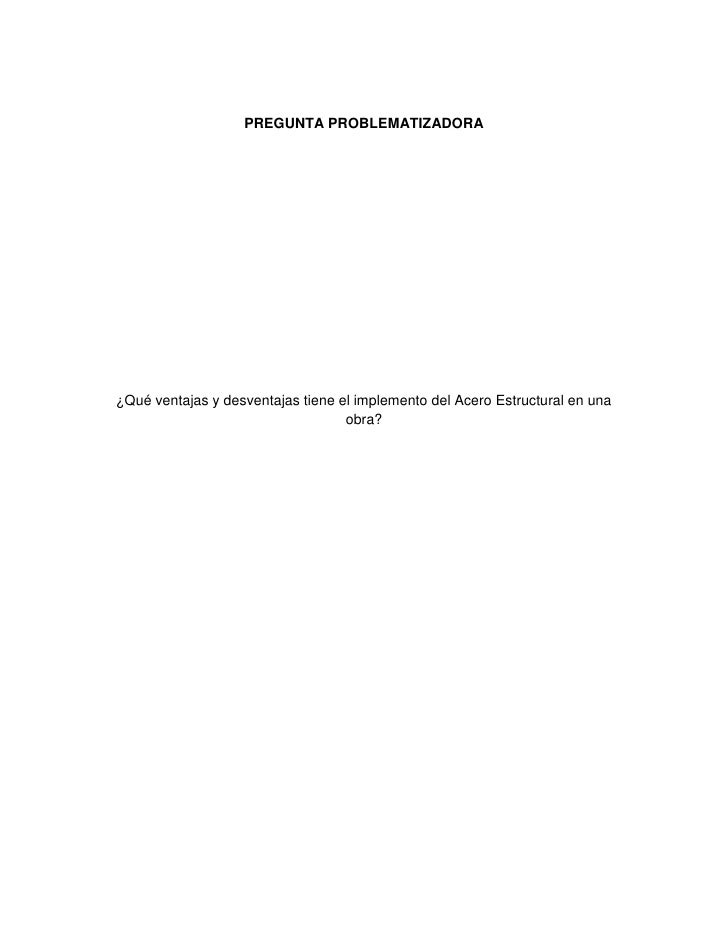 PREGUNTA PROBLEMATIZADORA<br />¿Qué ventajas y desventajas tiene el implemento del Acero Estructural en una obra?<br />MAR...