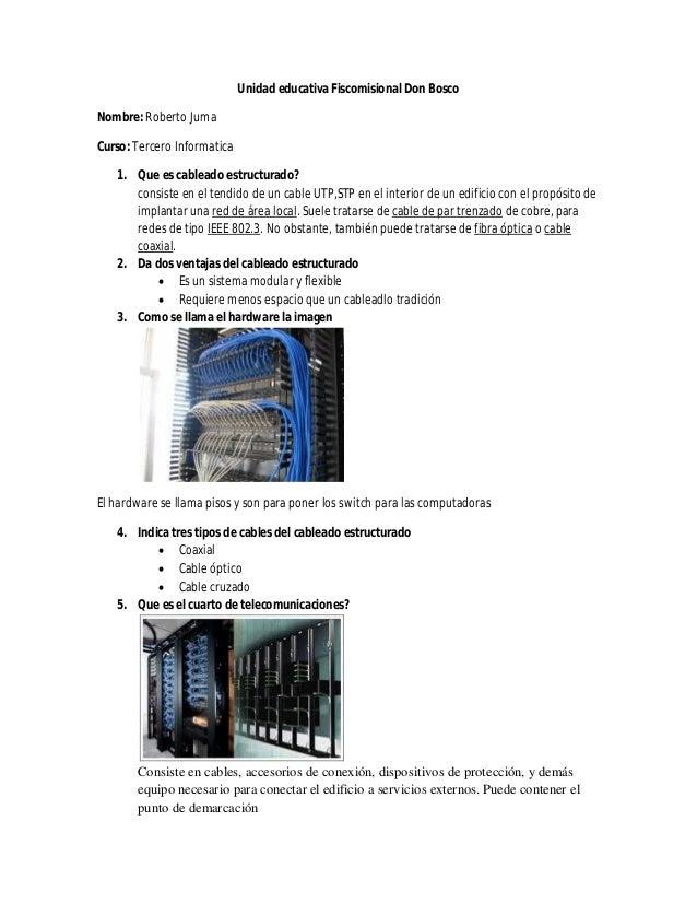 Unidad educativa Fiscomisional Don BoscoNombre: Roberto JumaCurso: Tercero Informatica   1. Que es cableado estructurado? ...