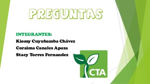 PREGUNTAS INTEGRANTES: Kiomy Cuyubamba Chávez Coraima Canales Apaza Stacy Torres Fernandez