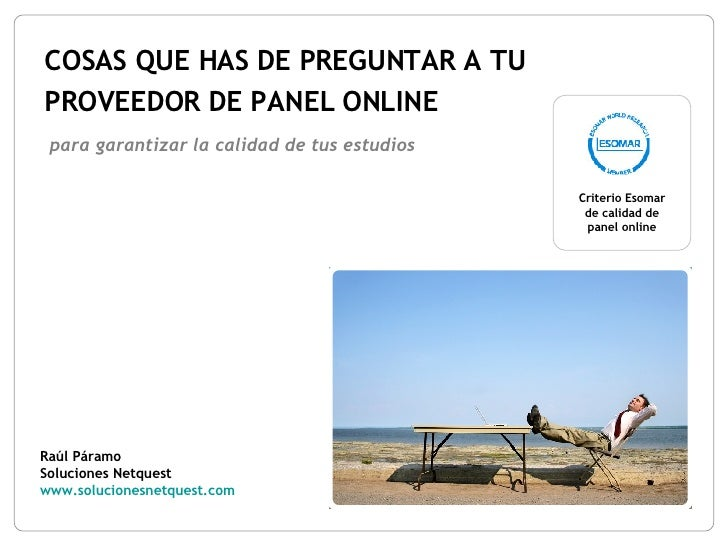 COSAS QUE HAS DE PREGUNTAR A TU PROVEEDOR DE PANEL ONLINE Raúl Páramo Soluciones Netquest www.solucionesnetquest.com   par...