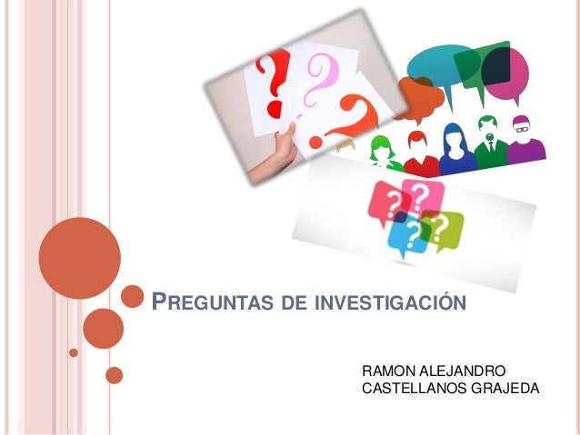 PREGUNTAS DE INVESTIGACIÓN RAMON ALEJANDRO CASTELLANOS GRAJEDA