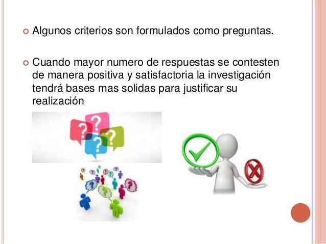  Algunos criterios son formulados como preguntas.  Cuando mayor numero de respuestas se contesten de manera positiva y s...