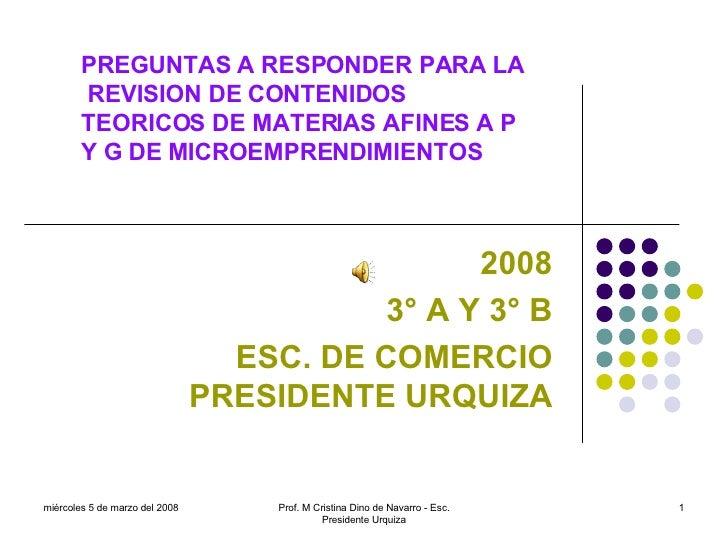 2008 3° A Y 3° B ESC. DE COMERCIO PRESIDENTE URQUIZA miércoles 5 de marzo del 2008 Prof. M Cristina Dino de Navarro - Esc....