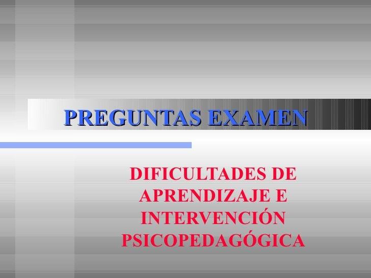 PREGUNTAS EXAMEN DIFICULTADES DE APRENDIZAJE E INTERVENCIÓN PSICOPEDAGÓGICA