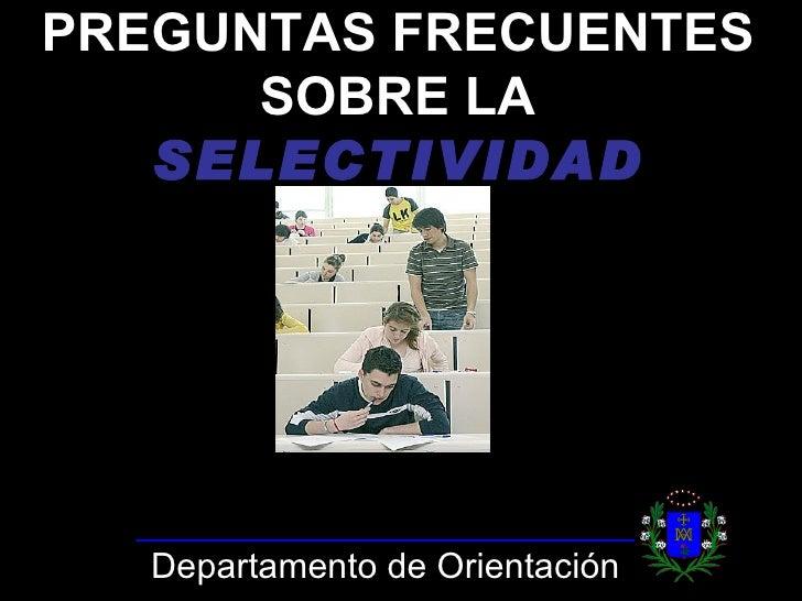 PREGUNTAS FRECUENTES SOBRE LA  SELECTIVIDAD Departamento de Orientación