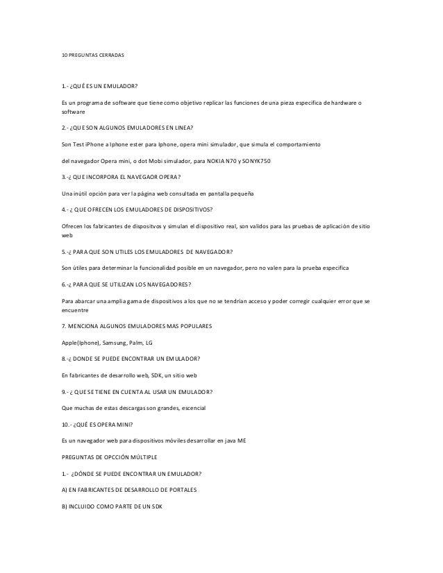 10 PREGUNTAS CERRADAS 1.- ¿QUÉ ES UN EMULADOR? Es un programa de software que tiene como objetivo replicar las funciones d...