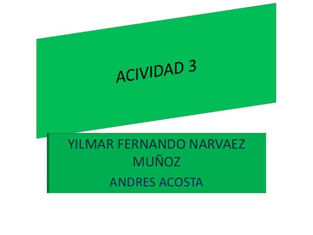 YILMAR FERNANDO NARVAEZ         MUÑOZ     ANDRES ACOSTA