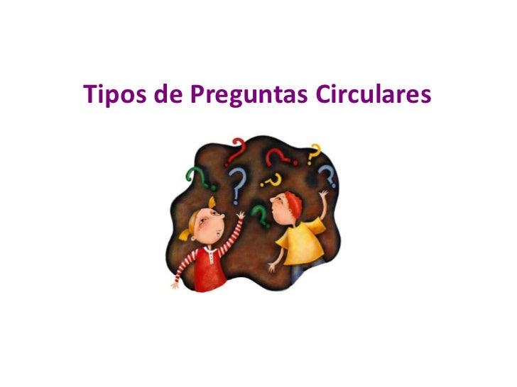 Tipos de Preguntas Circulares<br />