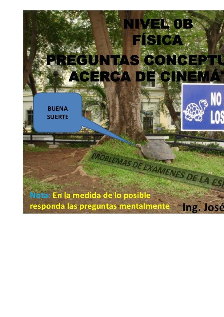 NIVEL 0B           FÍSICA   PREGUNTAS CONCEPTUALES     ACERCA DE CINEMÁTICA    BUENA    SUERTENota: En la medida de lo pos...