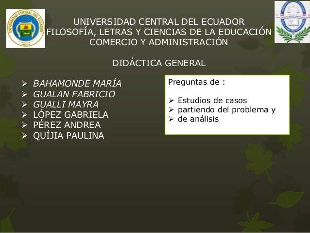 UNIVERSIDAD CENTRAL DEL ECUADOR FILOSOFÍA, LETRAS Y CIENCIAS DE LA EDUCACIÓN COMERCIO Y ADMINISTRACIÓN DIDÁCTICA GENERAL ...