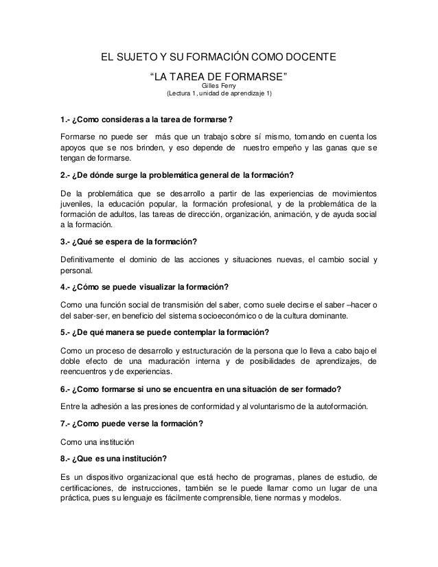 """EL SUJETO Y SU FORMACIÓN COMO DOCENTE  """"LA TAREA DE FORMARSE""""  Gilles Ferry  (Lectura 1, unidad de aprendizaje 1)  1.- ¿Co..."""