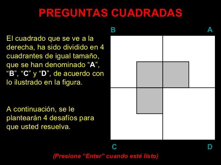 PREGUNTAS CUADRADAS El cuadrado que se ve a la derecha, ha sido dividido en 4 cuadrantes de igual tamaño, que se han denom...
