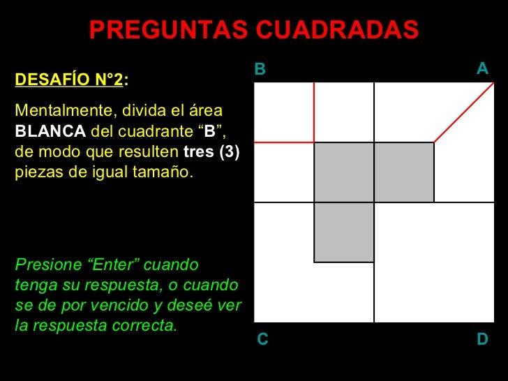 """PREGUNTAS CUADRADAS DESAFÍO N°2 : Mentalmente, divida el área  BLANCA  del cuadrante """" B """", de modo que resulten  tres (3)..."""