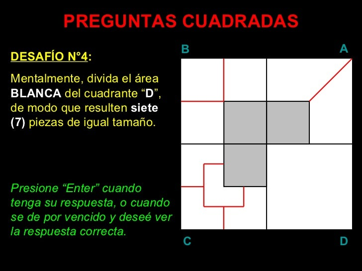 """PREGUNTAS CUADRADAS DESAFÍO N°4 : Mentalmente, divida el área  BLANCA  del cuadrante """" D """", de modo que resulten  siete   ..."""