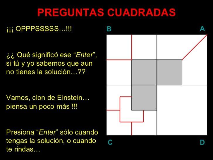 """PREGUNTAS CUADRADAS ¡¡¡ OPPPSSSSS…!!! ¿¿ Qué significó ese """" Enter """", si tú y yo sabemos que aun no tienes la solución…?? ..."""
