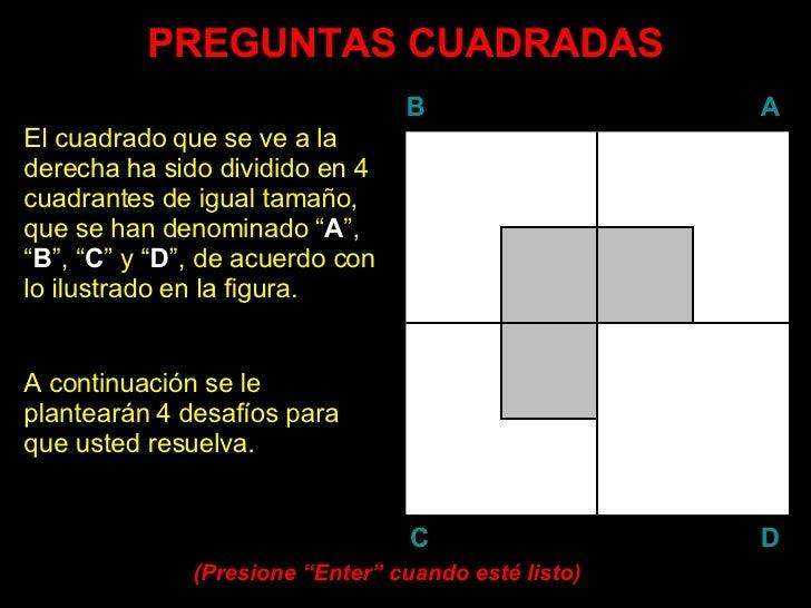 PREGUNTAS CUADRADAS El cuadrado que se ve a la derecha ha sido dividido en 4 cuadrantes de igual tamaño, que se han denomi...