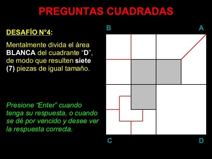 """PREGUNTAS CUADRADAS DESAFÍO N°4 : Mentalmente divida el área  BLANCA  del cuadrante """" D """", de modo que resulten  siete   (..."""
