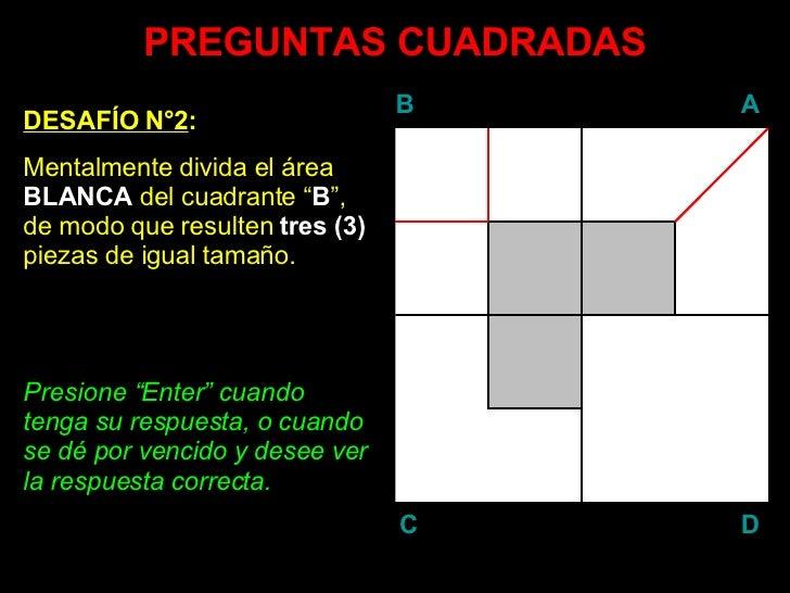 """PREGUNTAS CUADRADAS DESAFÍO N°2 : Mentalmente divida el área  BLANCA  del cuadrante """" B """", de modo que resulten  tres (3) ..."""