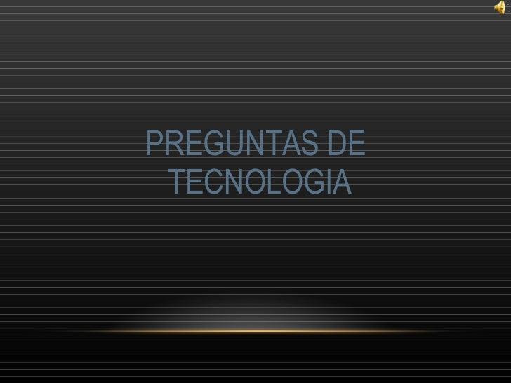 PREGUNTAS DE  TECNOLOGIA