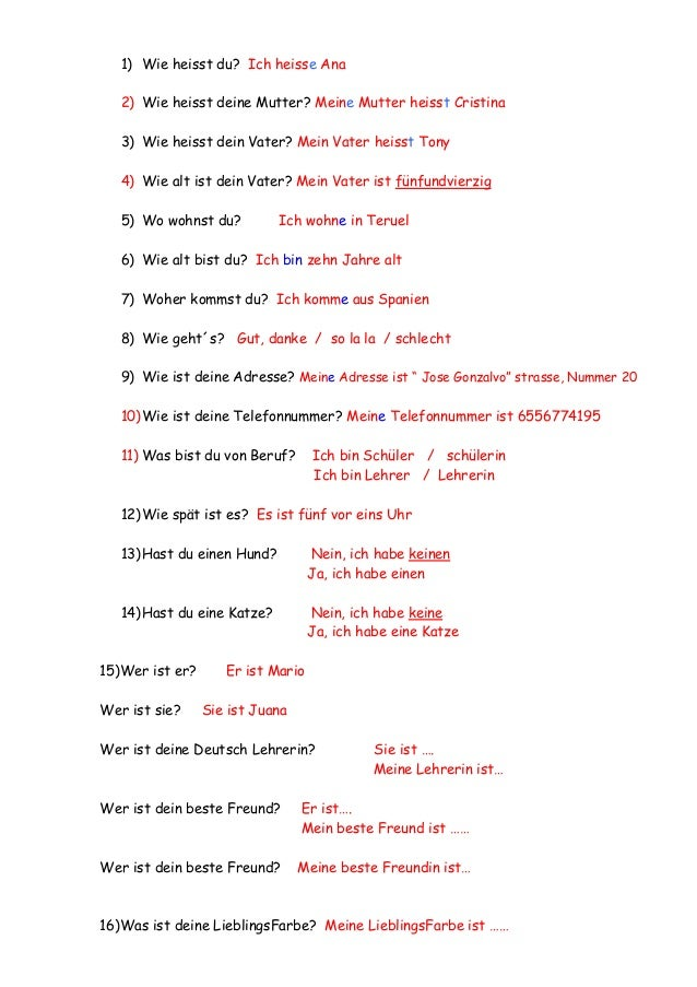 1) Wie heisst du? Ich heisse Ana   2) Wie heisst deine Mutter? Meine Mutter heisst Cristina   3) Wie heisst dein Vater? Me...