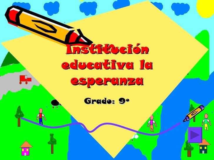 Institución educativa la esperanza Grado: 9º