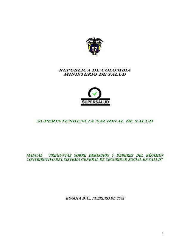 """1 REPUBLICA DE COLOMBIA MINISTERIO DE SALUD SUPERINTENDENCIA NACIONAL DE SALUD MANUAL """"PREGUNTAS SOBRE DERECHOS Y DEBERES ..."""
