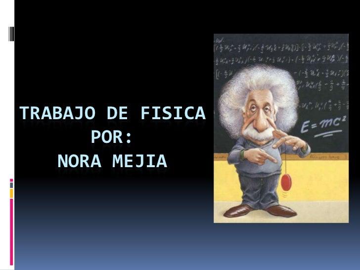 Trabajo de fisicapor:NORA mejia<br />