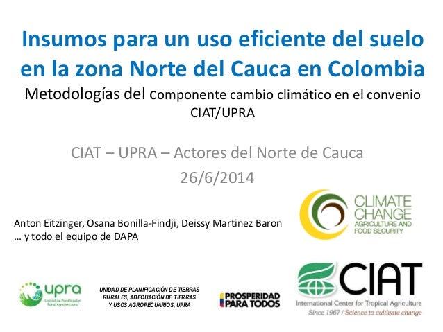 Insumos para un uso eficiente del suelo en la zona Norte del Cauca en Colombia Metodologías del componente cambio climátic...