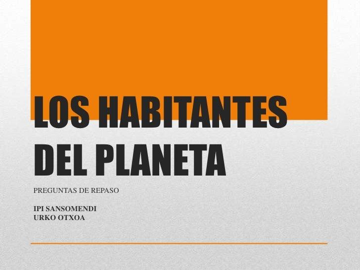 LOS HABITANTESDEL PLANETAPREGUNTAS DE REPASOIPI SANSOMENDIURKO OTXOA