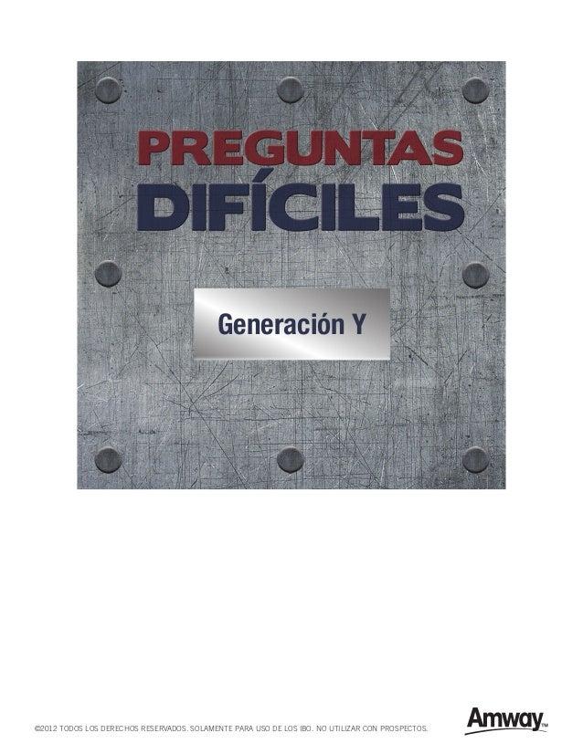 Generación Y©2012 TODOS LOS DERECHOS RESERVADOS. SOLAMENTE PARA USO DE LOS IBO. NO UTILIZAR CON PROSPECTOS.