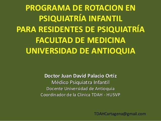 PROGRAMA DE ROTACION EN PSIQUIATRÍA INFANTIL PARA RESIDENTES DE PSIQUIATRÍA FACULTAD DE MEDICINA UNIVERSIDAD DE ANTIOQUIA ...