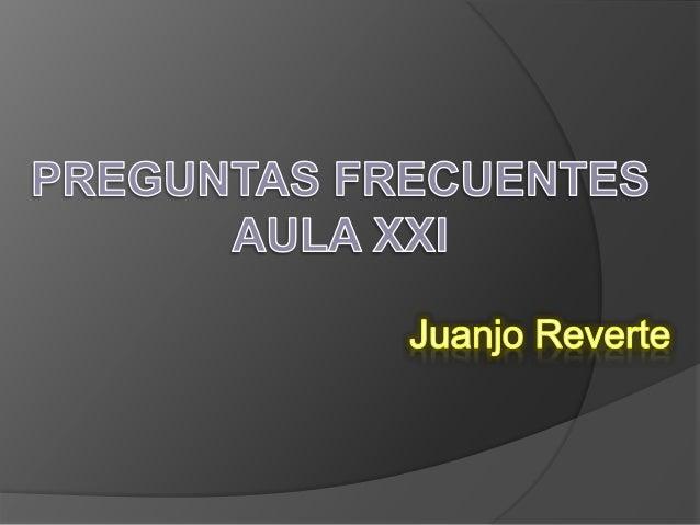 PREGUNTAS FRECUENTES AULA XXI  Juanjo Reverte