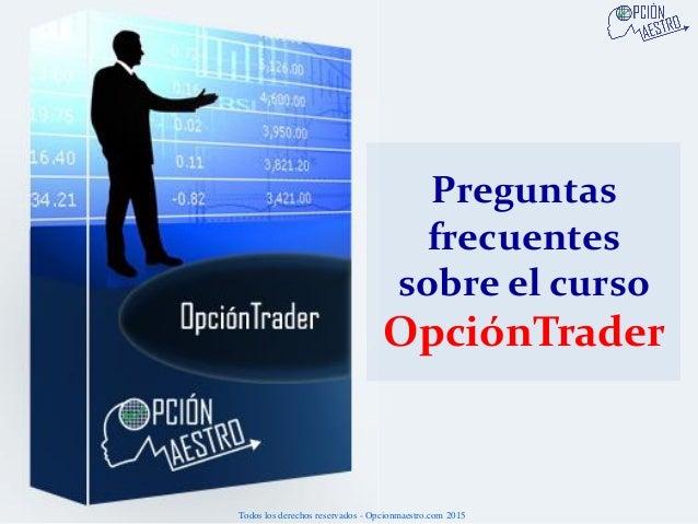 Preguntas frecuentes sobre el curso OpciónTrader Todos los derechos reservados - Opcionmaestro.com 2015