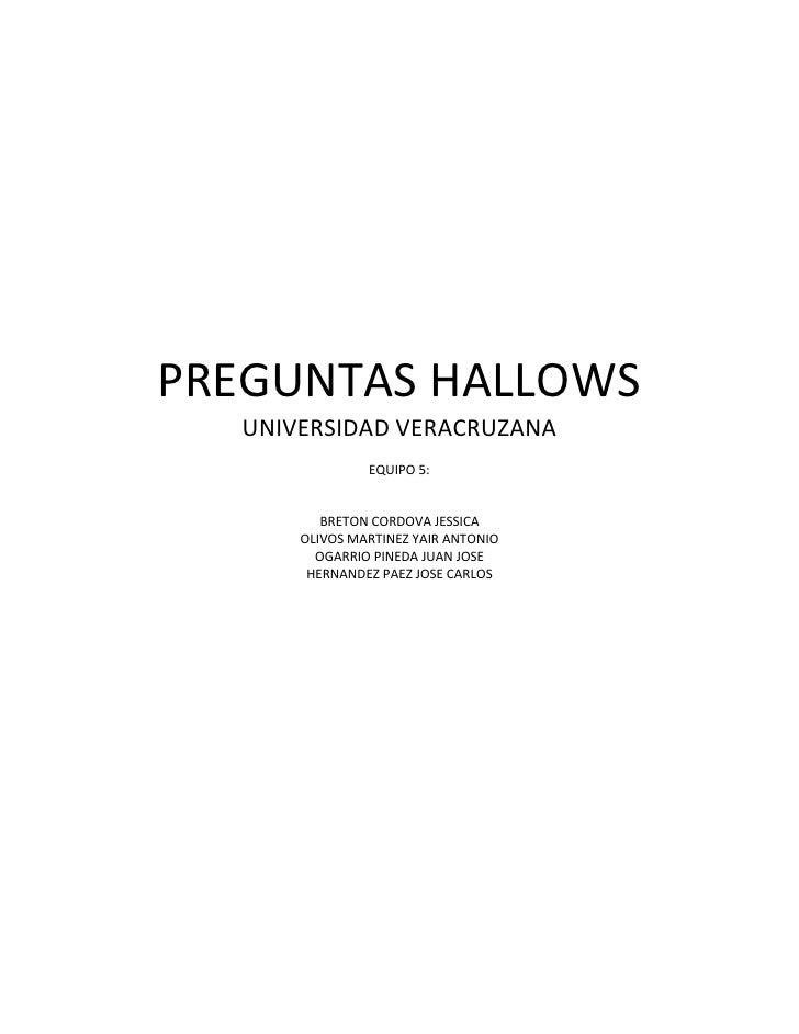PREGUNTAS HALLOWS<br />UNIVERSIDAD VERACRUZANA<br />EQUIPO 5:   <br />BRETON CORDOVA JESSICA<br />OLIVOS MARTINEZ YAIR ANT...