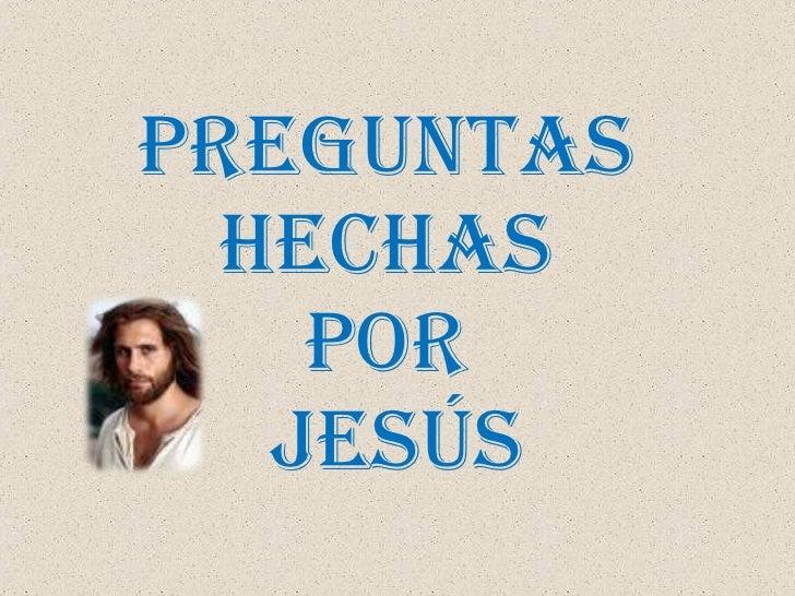 PREGUNTAS  HECHAS  POR  JESÚS