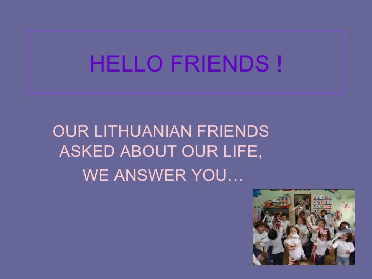 HELLO FRIENDS ! OUR LITHUANIAN FRIENDS ASKED ABOUT OUR LIFE, WE ANSWER YOU…