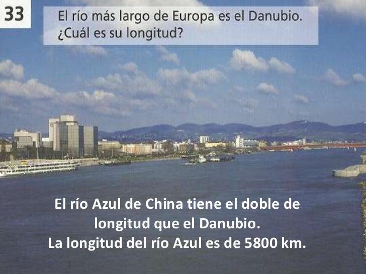 .kafdnvbd.fkjng El río Azul de China tiene el doble de        longitud que el Danubio.La longitud del río Azul es de 5800 ...