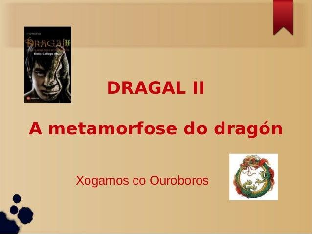 DRAGAL IIA metamorfose do dragón    Xogamos co Ouroboros