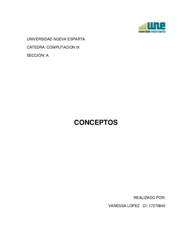 UNIVERSIDAD NUEVA ESPARTACÁTEDRA: COMPUTACION IXSECCIÓN: ACONCEPTOSREALIZADO POR:VANESSA LOPEZ CI: 17270840