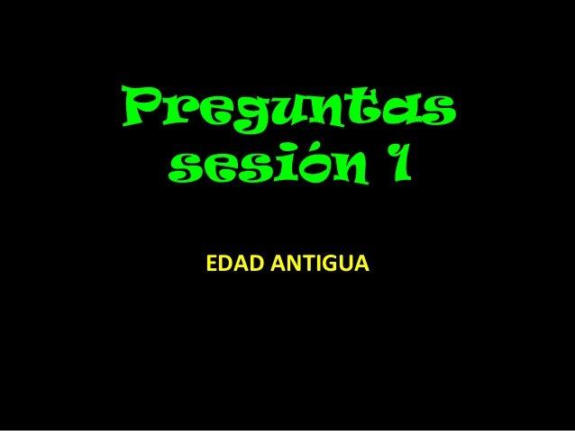 Preguntas sesión 1 EDAD ANTIGUA