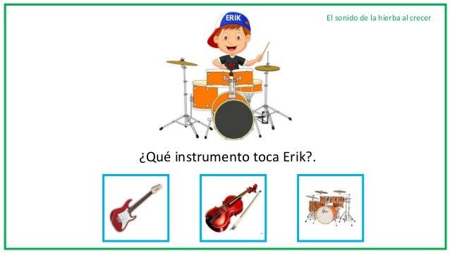 ¿Qué instrumento toca Erik?. El sonido de la hierba al crecerERIK