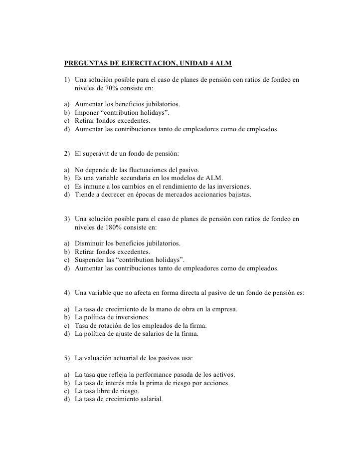 PREGUNTAS DE EJERCITACION, UNIDAD 4 ALM1) Una solución posible para el caso de planes de pensión con ratios de fondeo en  ...