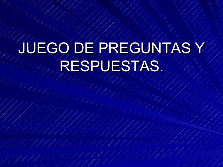 JUEGO DE PREGUNTAS Y RESPUESTAS.