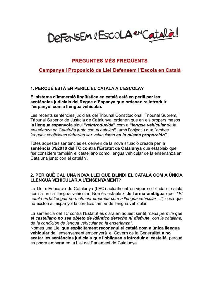 PREGUNTES MÉS FREQÜENTS    Campanya i Proposició de Llei Defensem l'Escola en Català1. PERQUÈ ESTÀ EN PERILL EL CATALÀ A L...