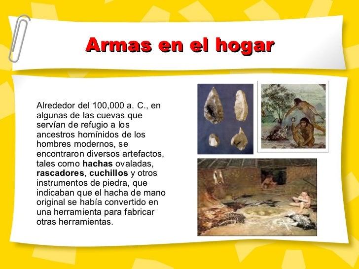 Armas en el hogar Alrededor del 100,000 a. C., en algunas de las cuevas que servían de refugio a los ancestros homínidos d...