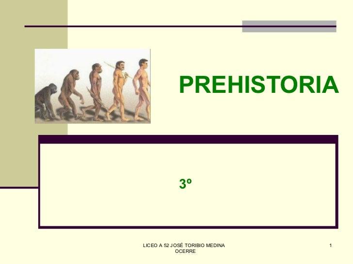 PREHISTORIA 3º LICEO A 52 JOSÉ TORIBIO MEDINA  OCERRE