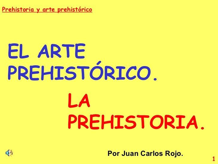 EL ARTE PREHISTÓRICO. LA PREHISTORIA. Por Juan Carlos Rojo.